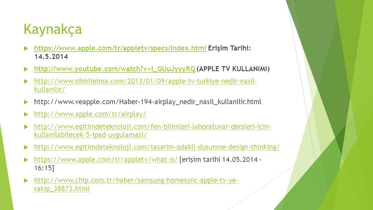 Kaynakça  https://www.apple.com/tr/appletv/specs/index.html Erişim Tarihi: 14.5.2014 https://www.apple.com/tr/appletv/specs/index.html  http://www.y