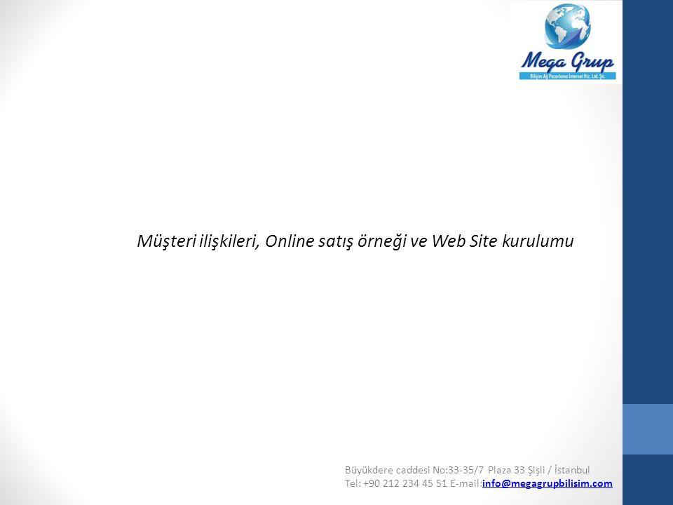 Müşteri ilişkileri, Online satış örneği ve Web Site kurulumu Büyükdere caddesi No:33-35/7 Plaza 33 Şişli / İstanbul Tel: +90 212 234 45 51 E-mail:info