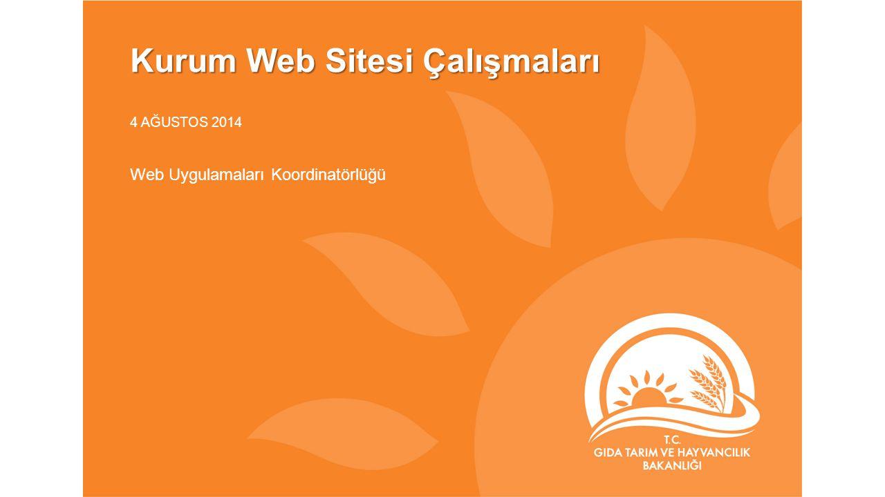 Kurum Web Sitesi Çalışmaları 4 AĞUSTOS 2014 Web Uygulamaları Koordinatörlüğü