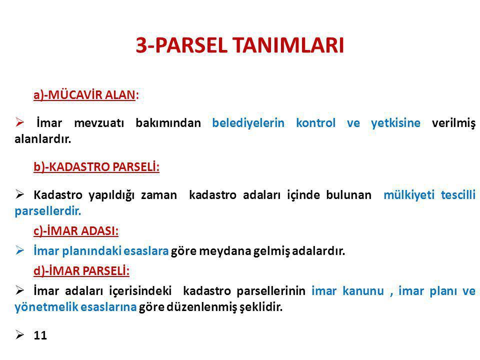 3-PARSEL TANIMLARI a)-MÜCAVİR ALAN:  İmar mevzuatı bakımından belediyelerin kontrol ve yetkisine verilmiş alanlardır. b)-KADASTRO PARSELİ:  Kadastro