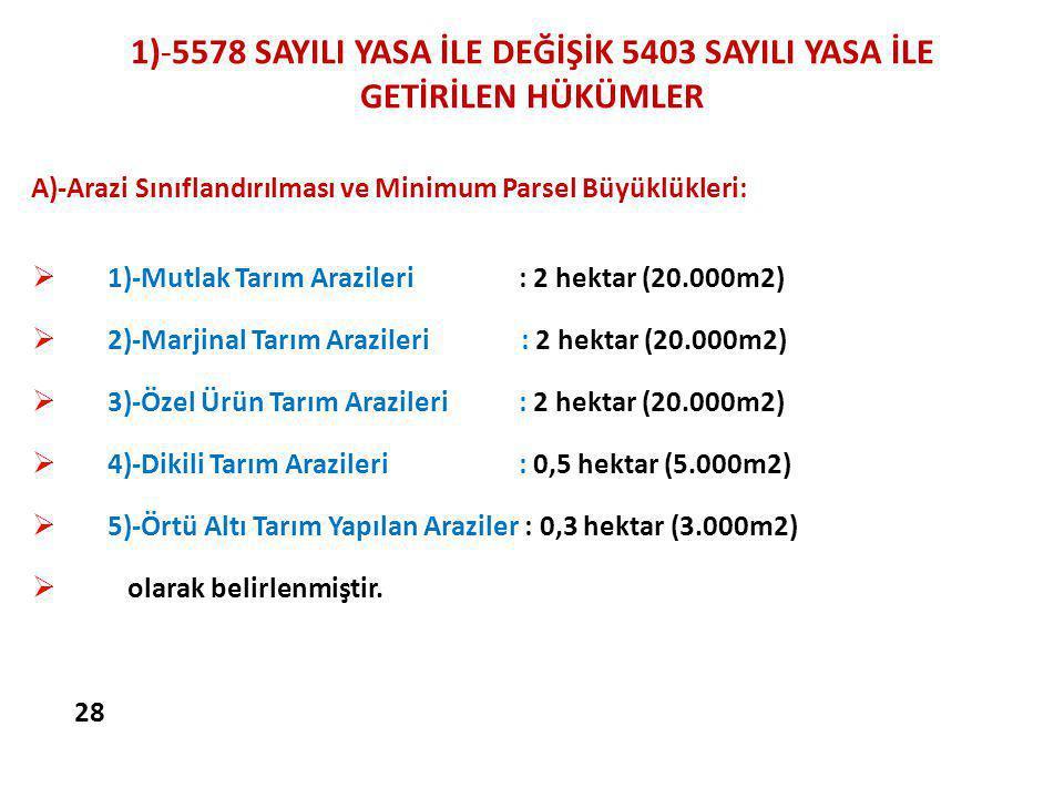 1)-5578 SAYILI YASA İLE DEĞİŞİK 5403 SAYILI YASA İLE GETİRİLEN HÜKÜMLER A)-Arazi Sınıflandırılması ve Minimum Parsel Büyüklükleri:  1)-Mutlak Tarım A
