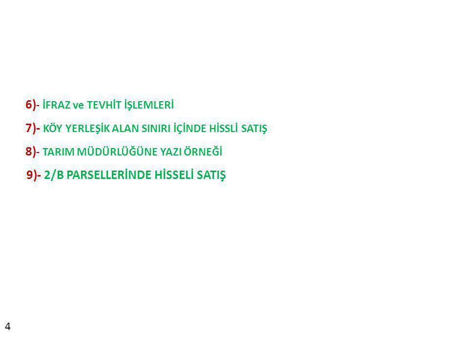 6) - İFRAZ ve TEVHİT İŞLEMLERİ 7)- KÖY YERLEŞİK ALAN SINIRI İÇİNDE HİSSLİ SATIŞ 8) - TARIM MÜDÜRLÜĞÜNE YAZI ÖRNEĞİ 9)- 2/B PARSELLERİNDE HİSSELİ SATIŞ