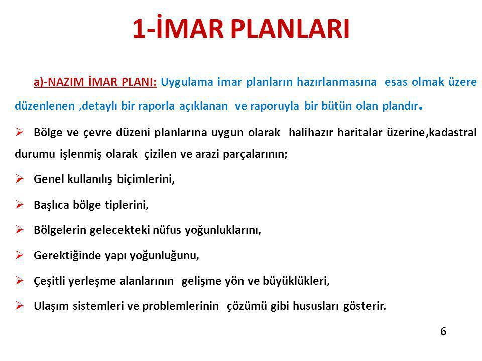1-İMAR PLANLARI a)-NAZIM İMAR PLANI: Uygulama imar planların hazırlanmasına esas olmak üzere düzenlenen,detaylı bir raporla açıklanan ve raporuyla bir bütün olan plandır.