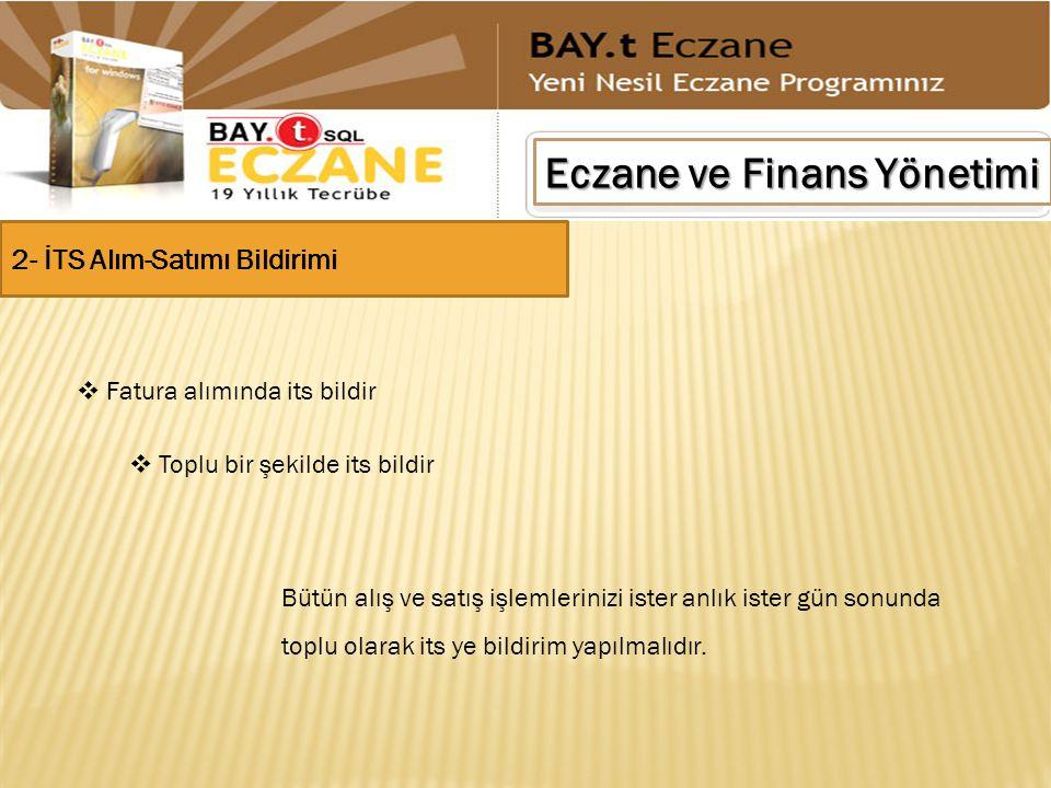 Eczane ve Finans Yönetimi 2- İTS Alım-Satımı Bildirimi  Fatura alımında its bildir  Toplu bir şekilde its bildir Bütün alış ve satış işlemlerinizi i