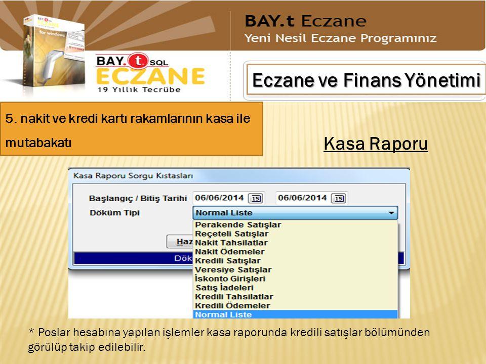 Eczane ve Finans Yönetimi 5. nakit ve kredi kartı rakamlarının kasa ile mutabakatı Kasa Raporu * Poslar hesabına yapılan işlemler kasa raporunda kredi