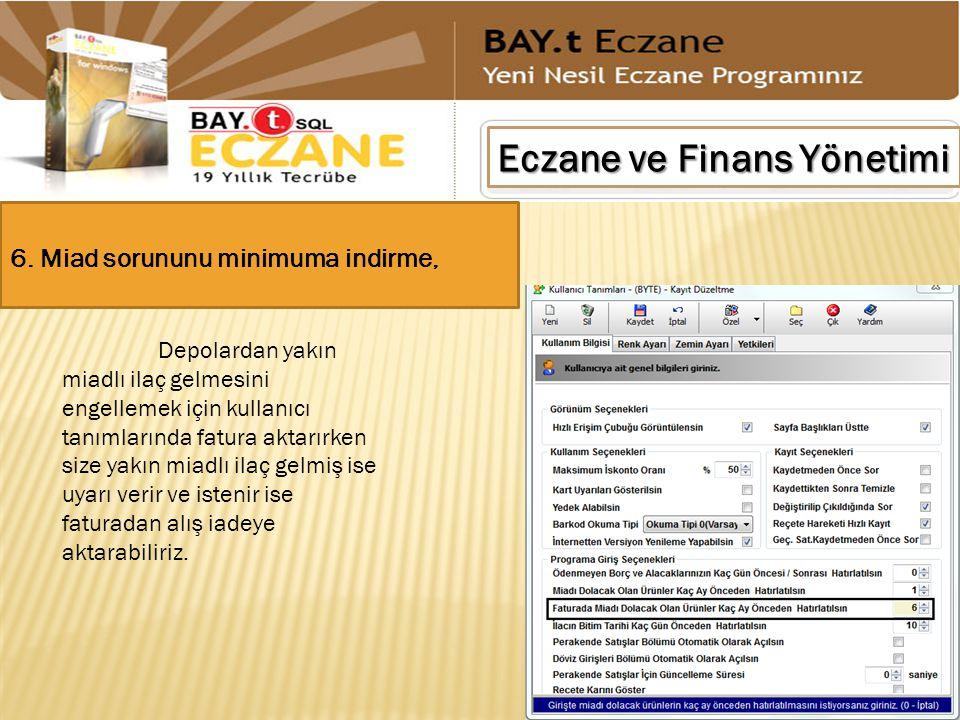 Eczane ve Finans Yönetimi 6. Miad sorununu minimuma indirme, Depolardan yakın miadlı ilaç gelmesini engellemek için kullanıcı tanımlarında fatura akta