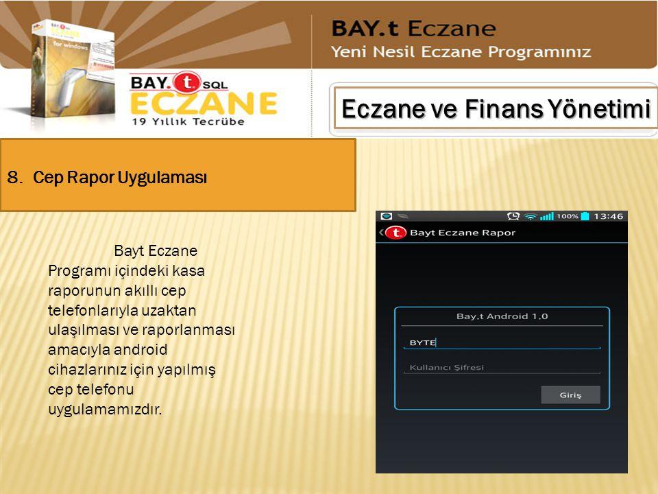 Eczane ve Finans Yönetimi 8. Cep Rapor Uygulaması Bayt Eczane Programı içindeki kasa raporunun akıllı cep telefonlarıyla uzaktan ulaşılması ve raporla