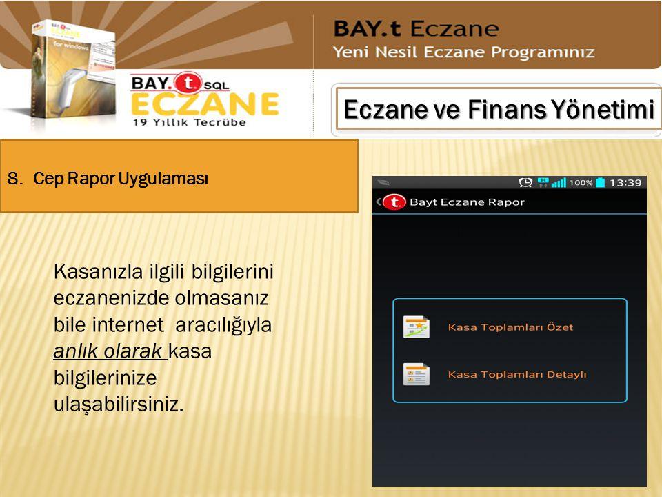 Eczane ve Finans Yönetimi 8. Cep Rapor Uygulaması Kasanızla ilgili bilgilerini eczanenizde olmasanız bile internet aracılığıyla anlık olarak kasa bilg