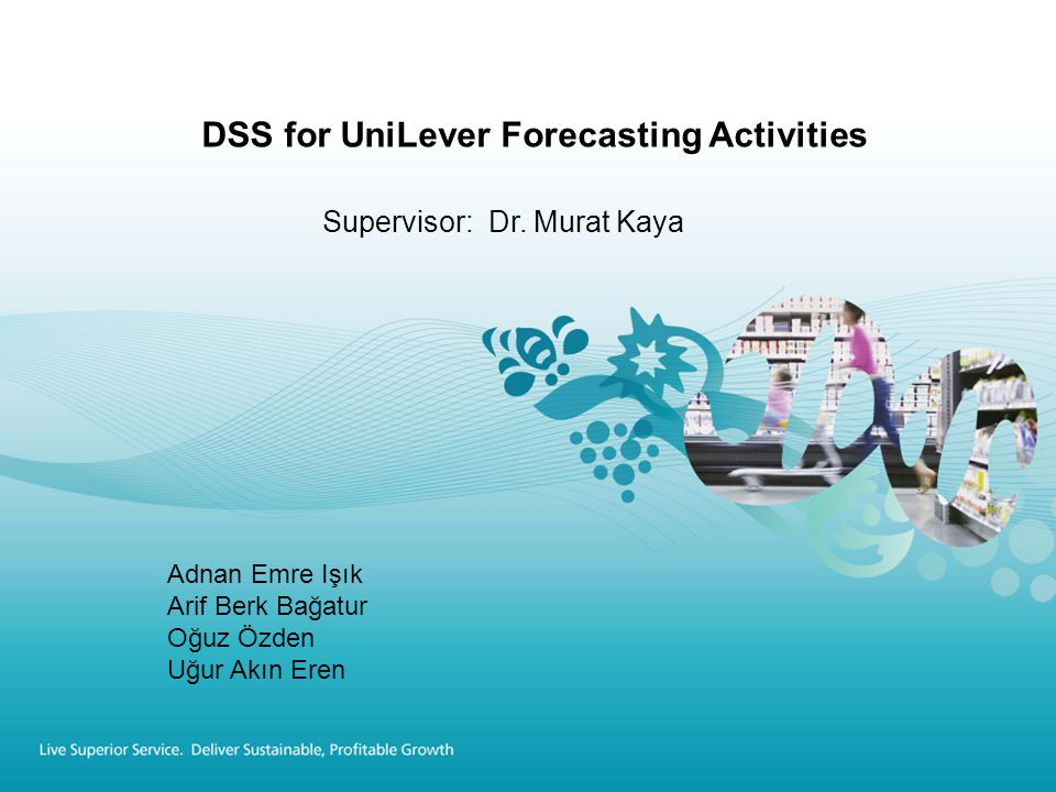 DSS for UniLever Forecasting Activities Supervisor: Dr.