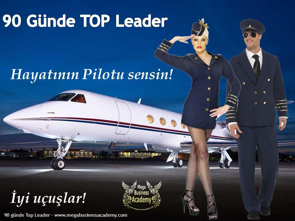 Hayatının Pilotu sensin! İyi uçuşlar! 90 günde Top Leader – www.megabusinessacademy.com