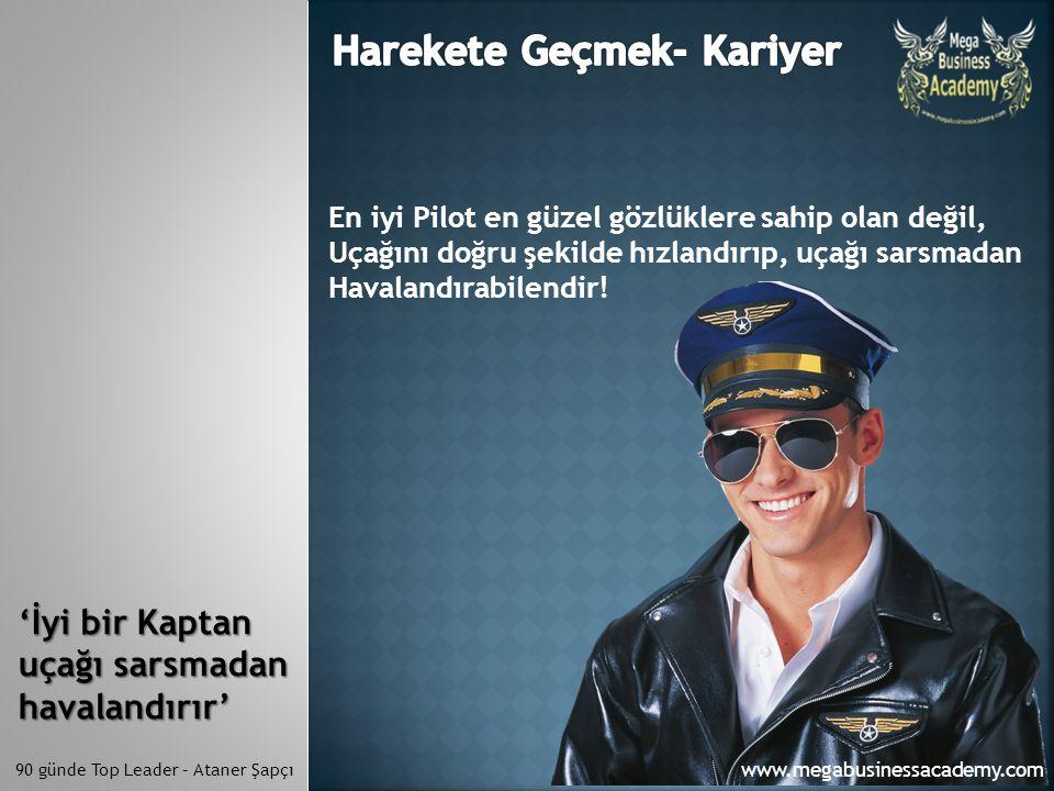 90 günde Top Leader – Ataner Şapçı 'İyi bir Kaptan uçağı sarsmadan havalandırır' En iyi Pilot en güzel gözlüklere sahip olan değil, Uçağını doğru şeki