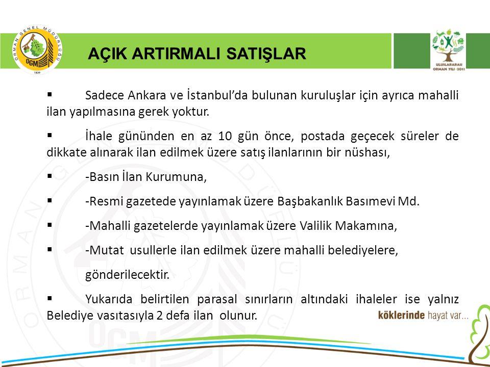 AÇIK ARTIRMALI SATIŞLAR  Sadece Ankara ve İstanbul'da bulunan kuruluşlar için ayrıca mahalli ilan yapılmasına gerek yoktur.  İhale gününden en az 10