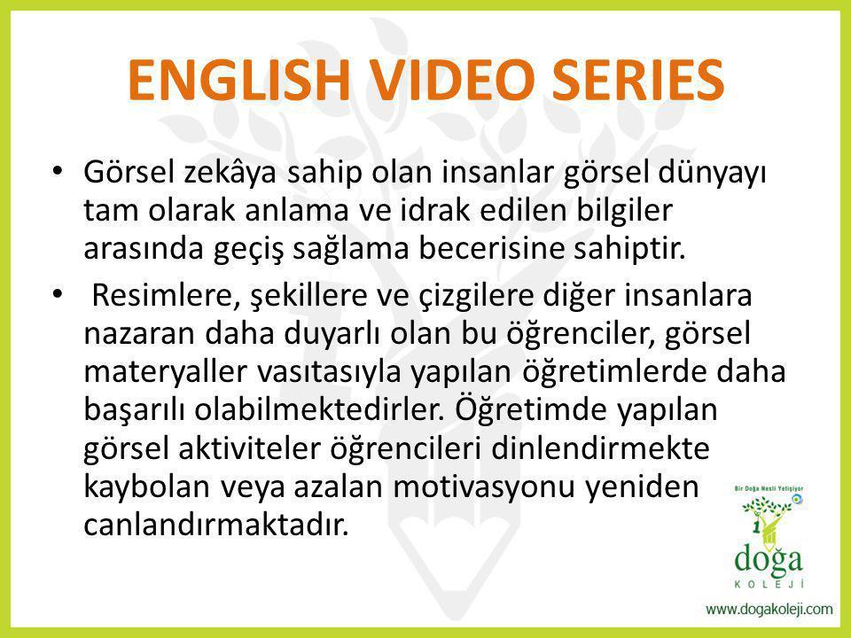 ENGLISH VIDEO SERIES Görsel zekâya sahip olan insanlar görsel dünyayı tam olarak anlama ve idrak edilen bilgiler arasında geçiş sağlama becerisine sah