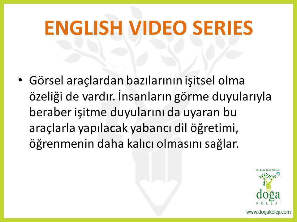 ENGLISH VIDEO SERIES Görsel araçlardan bazılarının işitsel olma özeliği de vardır. İnsanların görme duyularıyla beraber işitme duyularını da uyaran bu