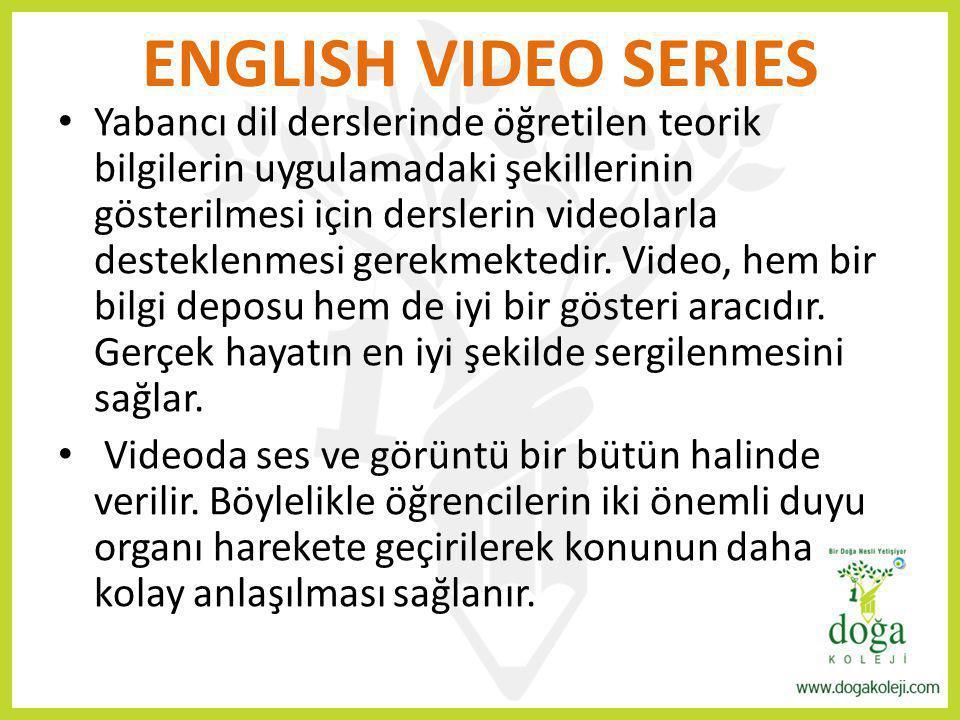 ENGLISH VIDEO SERIES Yabancı dil derslerinde öğretilen teorik bilgilerin uygulamadaki şekillerinin gösterilmesi için derslerin videolarla desteklenmes