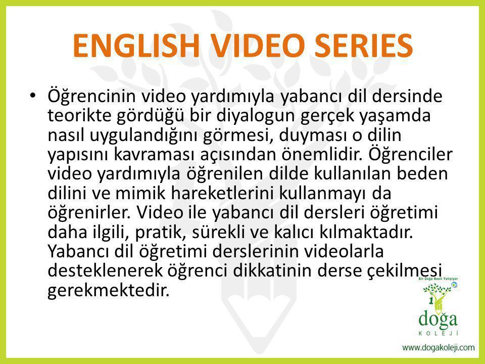 ENGLISH VIDEO SERIES Öğrencinin video yardımıyla yabancı dil dersinde teorikte gördüğü bir diyalogun gerçek yaşamda nasıl uygulandığını görmesi, duyma