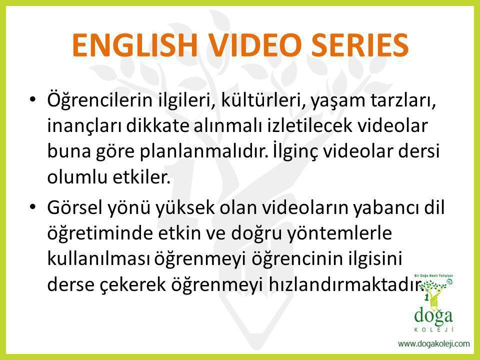 ENGLISH VIDEO SERIES Öğrencilerin ilgileri, kültürleri, yaşam tarzları, inançları dikkate alınmalı izletilecek videolar buna göre planlanmalıdır. İlgi