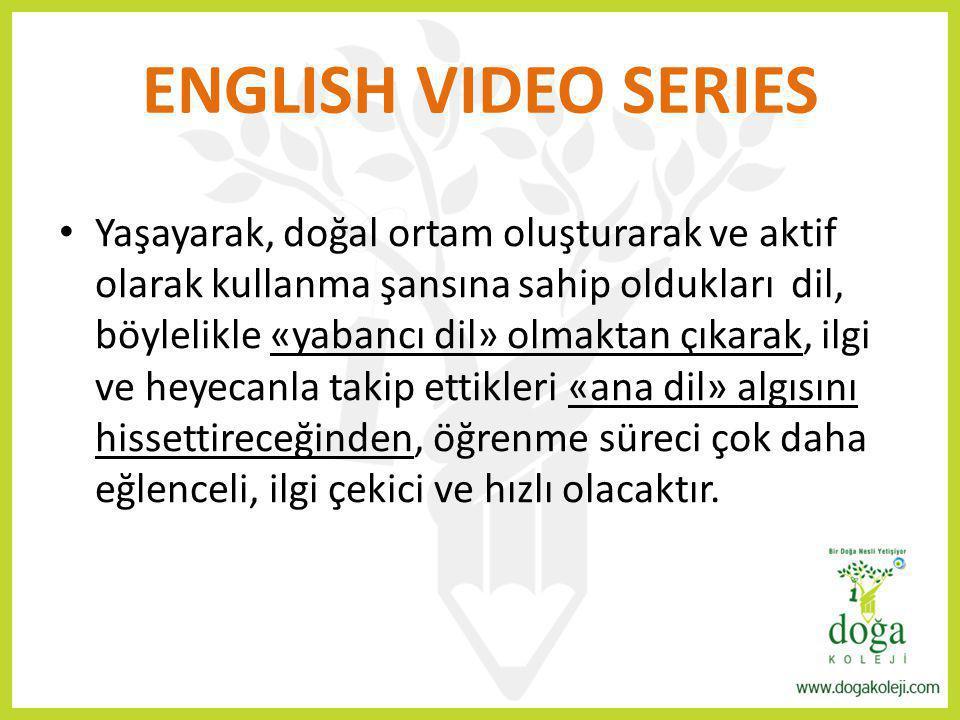 ENGLISH VIDEO SERIES Yaşayarak, doğal ortam oluşturarak ve aktif olarak kullanma şansına sahip oldukları dil, böylelikle «yabancı dil» olmaktan çıkara