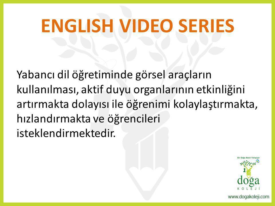 ENGLISH VIDEO SERIES Yabancı dil öğretiminde görsel araçların kullanılması, aktif duyu organlarının etkinliğini artırmakta dolayısı ile öğrenimi kolay