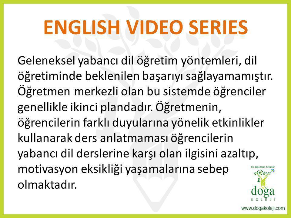 ENGLISH VIDEO SERIES Geleneksel yabancı dil öğretim yöntemleri, dil öğretiminde beklenilen başarıyı sağlayamamıştır. Öğretmen merkezli olan bu sistemd