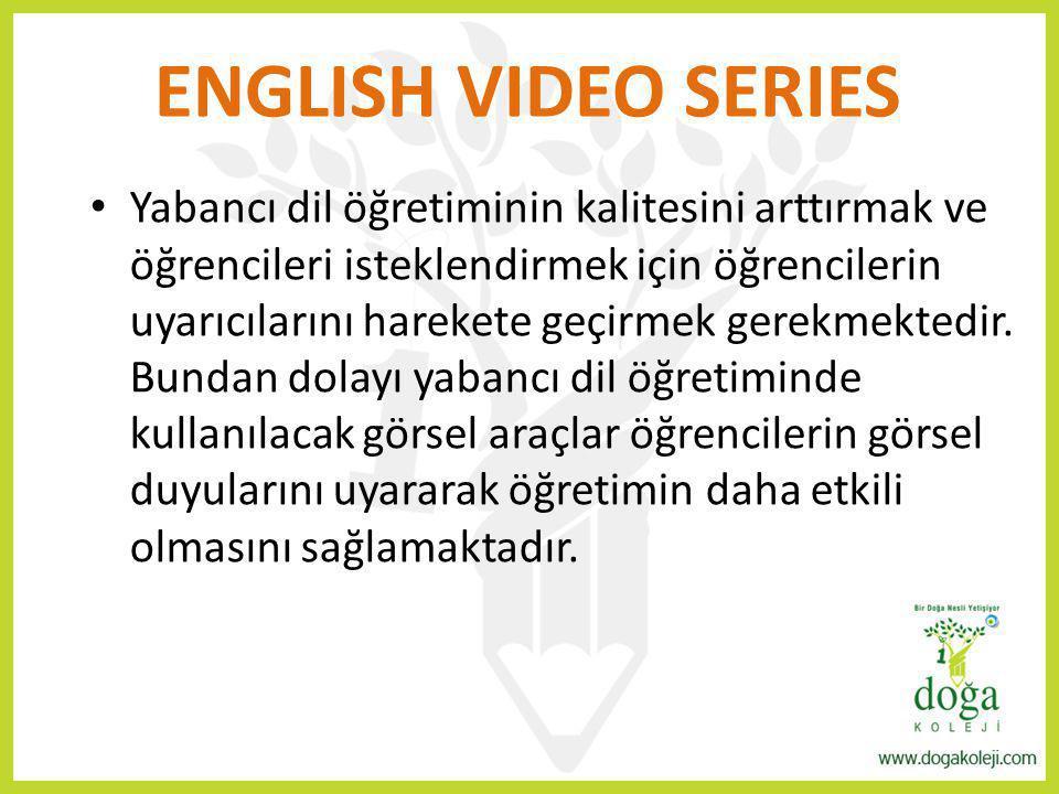 ENGLISH VIDEO SERIES Yabancı dil öğretiminin kalitesini arttırmak ve öğrencileri isteklendirmek için öğrencilerin uyarıcılarını harekete geçirmek gere