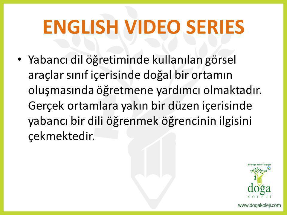 ENGLISH VIDEO SERIES Yabancı dil öğretiminde kullanılan görsel araçlar sınıf içerisinde doğal bir ortamın oluşmasında öğretmene yardımcı olmaktadır. G
