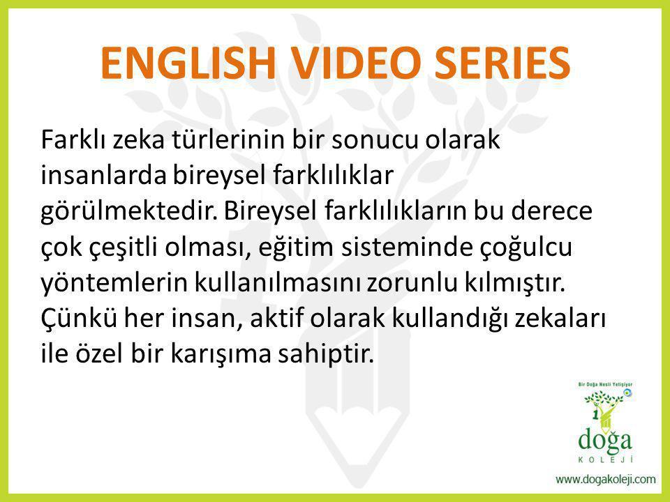 ENGLISH VIDEO SERIES Farklı zeka türlerinin bir sonucu olarak insanlarda bireysel farklılıklar görülmektedir. Bireysel farklılıkların bu derece çok çe