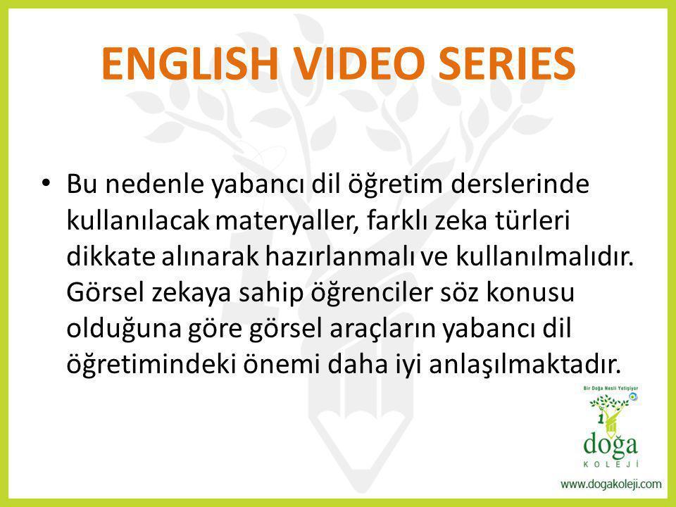 ENGLISH VIDEO SERIES Bu nedenle yabancı dil öğretim derslerinde kullanılacak materyaller, farklı zeka türleri dikkate alınarak hazırlanmalı ve kullanı
