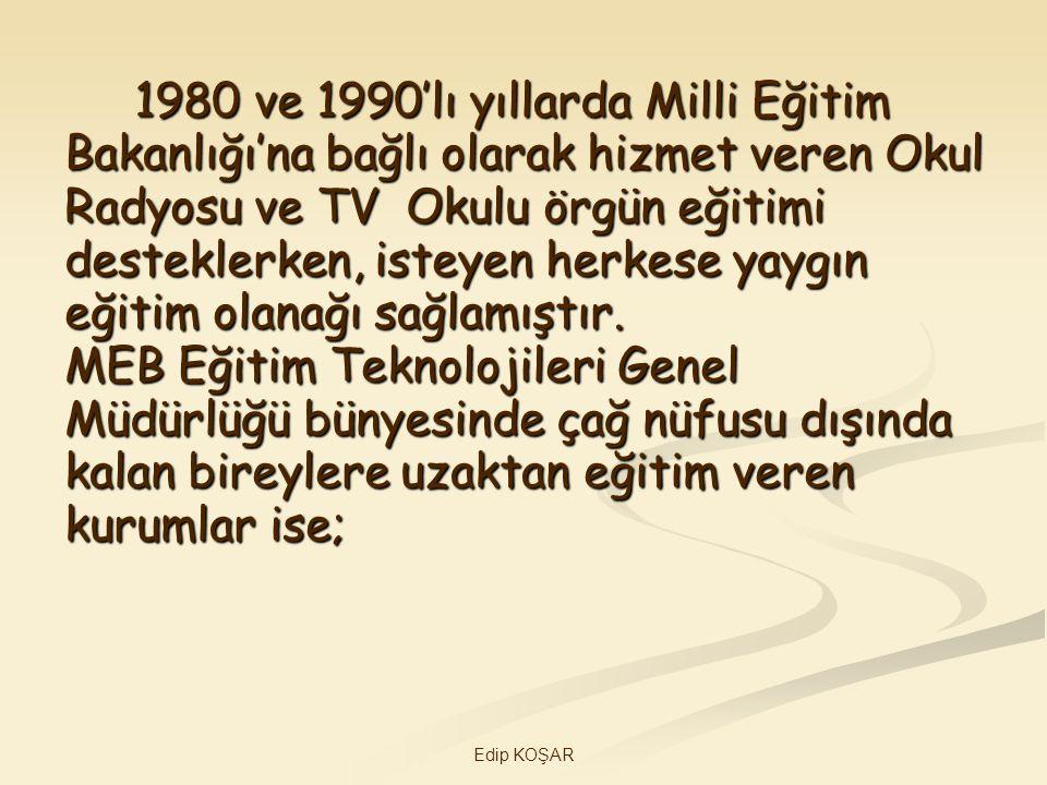 Edip KOŞAR 1980 ve 1990'lı yıllarda Milli Eğitim 1980 ve 1990'lı yıllarda Milli Eğitim Bakanlığı'na bağlı olarak hizmet veren Okul Radyosu ve TV Okulu