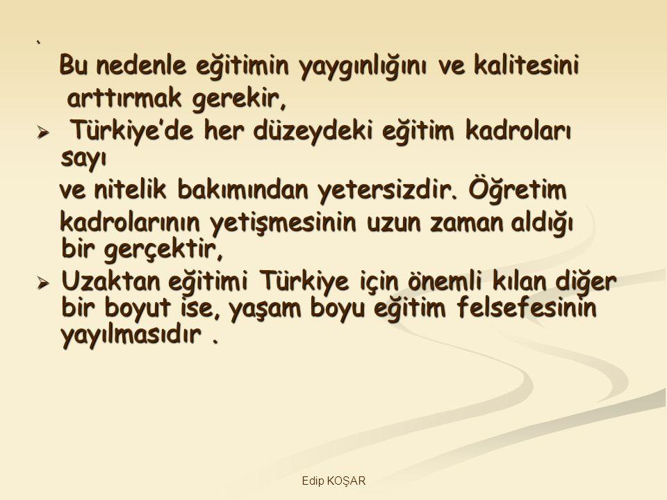 Edip KOŞAR. Bu nedenle eğitimin yaygınlığını ve kalitesini Bu nedenle eğitimin yaygınlığını ve kalitesini arttırmak gerekir, arttırmak gerekir,  Türk