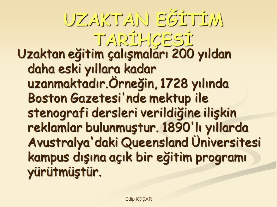 Edip KOŞAR UZAKTAN EĞİTİM TARİHÇESİ Uzaktan eğitim çalışmaları 200 yıldan daha eski yıllara kadar uzanmaktadır.Örneğin, 1728 yılında Boston Gazetesi'n
