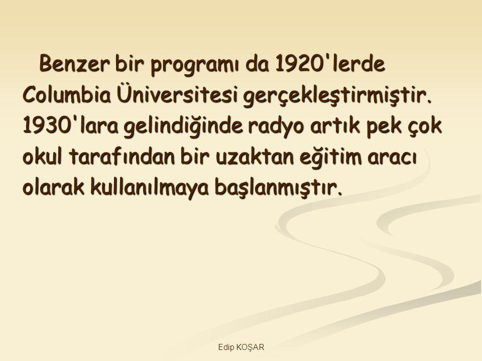 Edip KOŞAR Benzer bir programı da 1920'lerde Benzer bir programı da 1920'lerde Columbia Üniversitesi gerçekleştirmiştir. 1930'lara gelindiğinde radyo