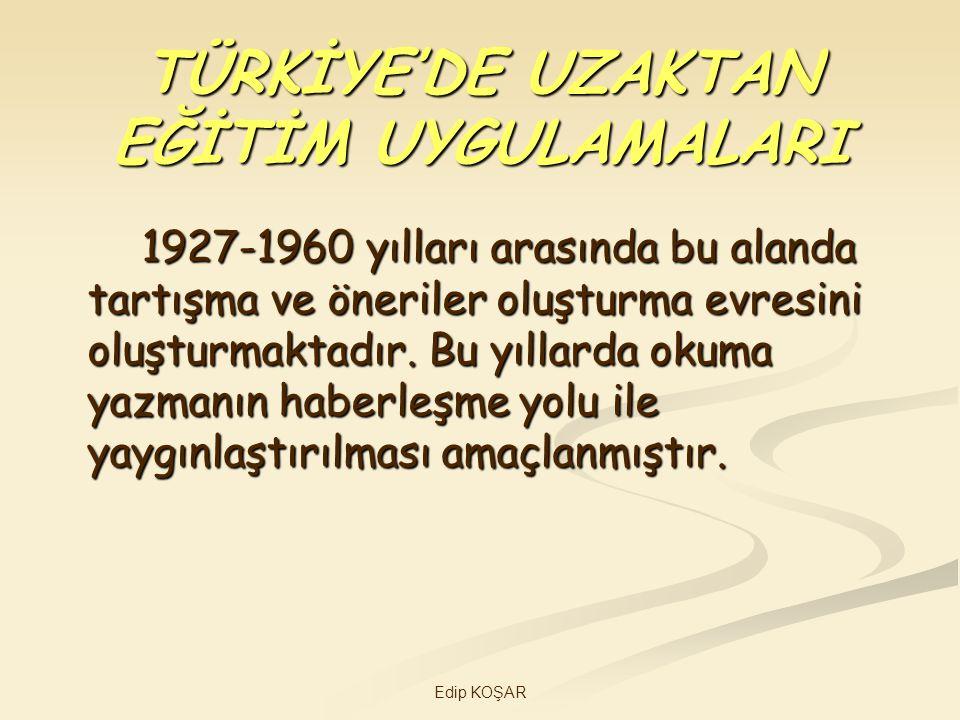 Edip KOŞAR 1933-34 yıllarında mektupla öğretim kurslarının düzenlenmesi düşüncesi; 1950 yılında Ankara Üniversitesi Hukuk Fakültesi, Banka ve Ticaret Hukuku Araştırma Enstitüsü çalışmaları;1960 yılında orta dereceli meslek okulu mezunlarına üniversite olanağı sağlamak amacıyla mektupla öğretim yönteminin 1933-34 yıllarında mektupla öğretim kurslarının düzenlenmesi düşüncesi; 1950 yılında Ankara Üniversitesi Hukuk Fakültesi, Banka ve Ticaret Hukuku Araştırma Enstitüsü çalışmaları;1960 yılında orta dereceli meslek okulu mezunlarına üniversite olanağı sağlamak amacıyla mektupla öğretim yönteminin bu yıllarda dikkat çeken uygulamalarıdır.