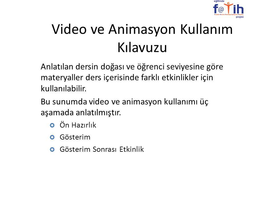 Video ve Animasyon Kullanım Kılavuzu Anlatılan dersin doğası ve öğrenci seviyesine göre materyaller ders içerisinde farklı etkinlikler için kullanılab