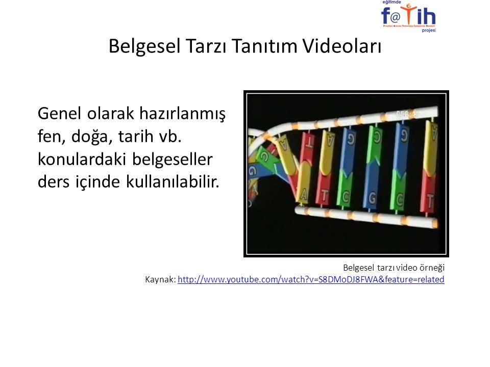 Belgesel Tarzı Tanıtım Videoları Genel olarak hazırlanmış fen, doğa, tarih vb. konulardaki belgeseller ders içinde kullanılabilir. Belgesel tarzı vide