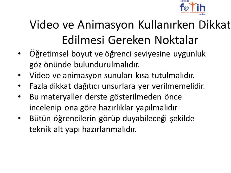 Video ve Animasyon Kullanırken Dikkat Edilmesi Gereken Noktalar Öğretimsel boyut ve öğrenci seviyesine uygunluk göz önünde bulundurulmalıdır. Video ve
