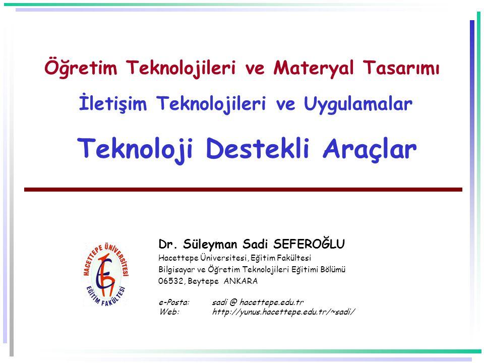 Öğretim Teknolojileri ve Materyal Tasarımı İletişim Teknolojileri ve Uygulamalar Teknoloji Destekli Araçlar Dr.