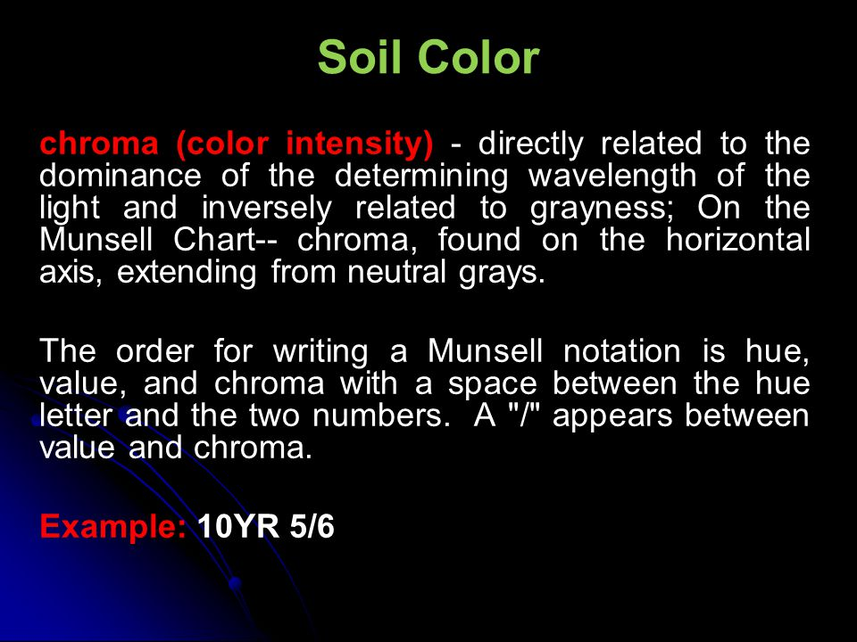 Soil Color chroma (color intensity) - directly related to the dominance of the determining wavelength of the light and inversely related to grayness;