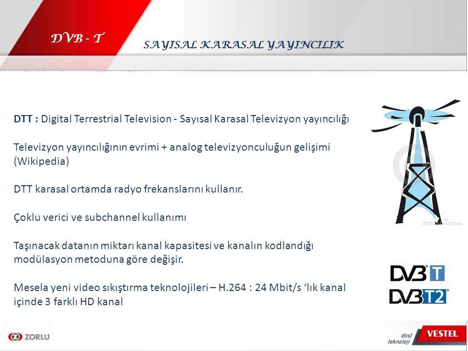 DVB - T DVB – T : Digital Video Broadcasting Terrestrial – Sasyısal Karasal Yayıncılık DTT için Kanal kodlama ve modülasyon yöntemlerini belirleyen standart (ATSC : ABD, ISDB : Güney Amerika, vs) DVB-T modülasyon yöntemi olarak OFDM (orthogonal frequency division multiplex) kullanır Çok sayıda alt taşıcı (sub-carrier) -> daha zor koşullarda daha iyi sinyal kalitesi 3 farklı modülasyon opsiyonu : 16QAM, 64QAM, QPSK DVB - T2 : 2.