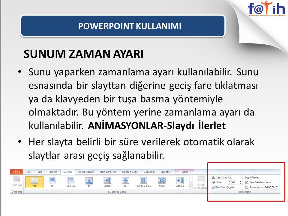 POWERPOINT KULLANIMI SUNUM ZAMAN AYARI Sunu yaparken zamanlama ayarı kullanılabilir.