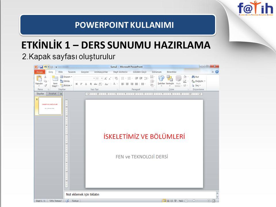 POWERPOINT KULLANIMI ETKİNLİK 1 – DERS SUNUMU HAZIRLAMA 2.Kapak sayfası oluşturulur