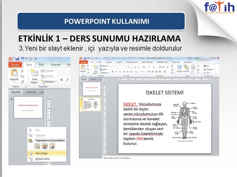 POWERPOINT KULLANIMI ETKİNLİK 1 – DERS SUNUMU HAZIRLAMA 3.Yeni bir slayt eklenir, içi yazıyla ve resimle doldurulur