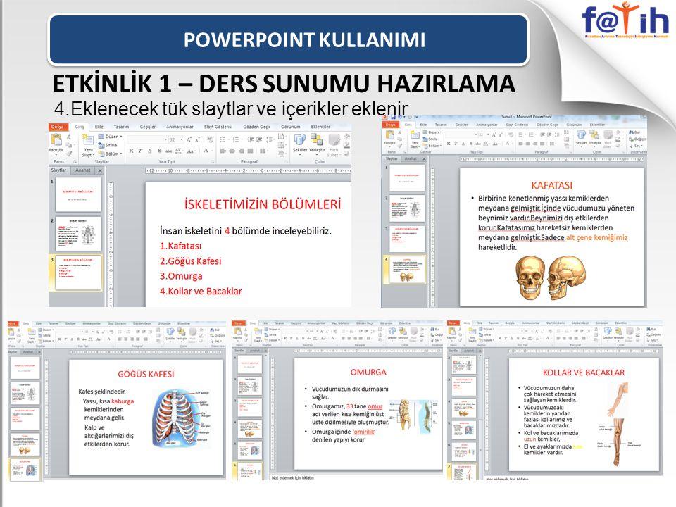 POWERPOINT KULLANIMI ETKİNLİK 1 – DERS SUNUMU HAZIRLAMA 4.Eklenecek tük slaytlar ve içerikler eklenir
