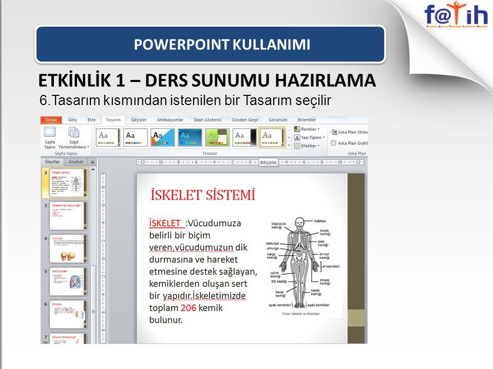 POWERPOINT KULLANIMI ETKİNLİK 1 – DERS SUNUMU HAZIRLAMA 6.Tasarım kısmından istenilen bir Tasarım seçilir