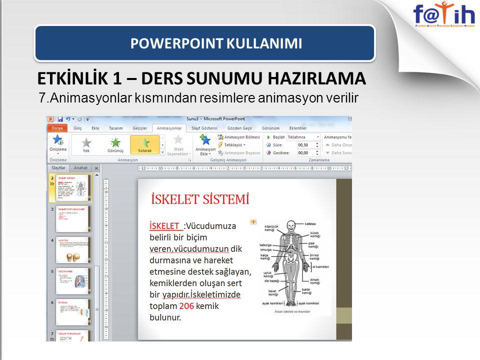POWERPOINT KULLANIMI ETKİNLİK 1 – DERS SUNUMU HAZIRLAMA 7.Animasyonlar kısmından resimlere animasyon verilir