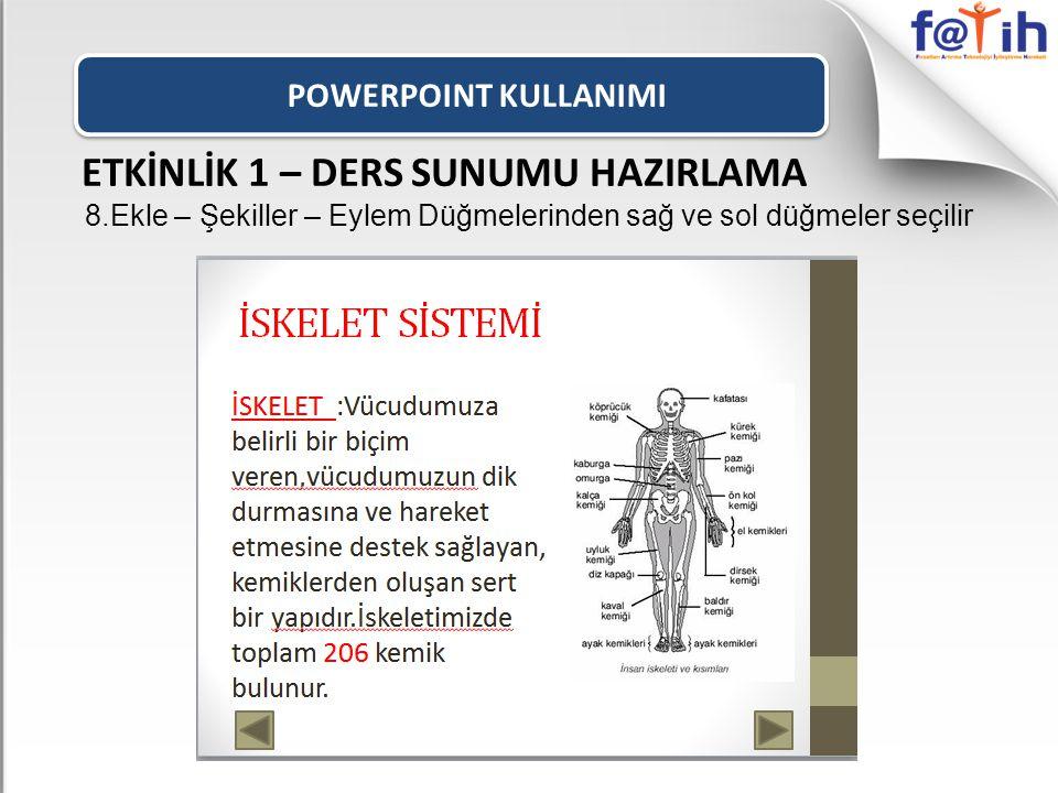 POWERPOINT KULLANIMI ETKİNLİK 1 – DERS SUNUMU HAZIRLAMA 8.Ekle – Şekiller – Eylem Düğmelerinden sağ ve sol düğmeler seçilir