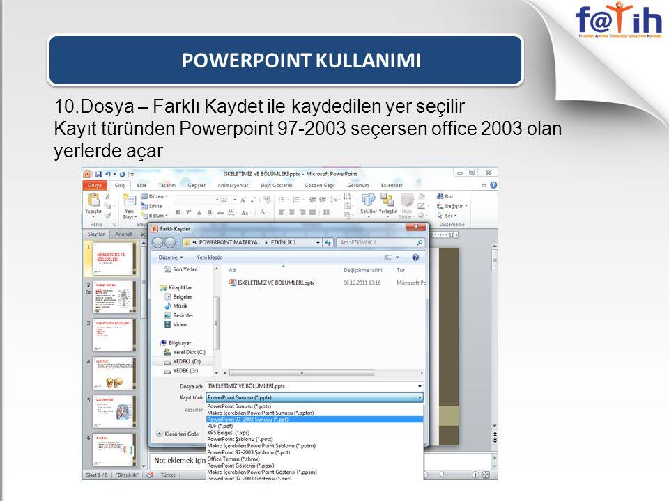 POWERPOINT KULLANIMI 10.Dosya – Farklı Kaydet ile kaydedilen yer seçilir Kayıt türünden Powerpoint 97-2003 seçersen office 2003 olan yerlerde açar