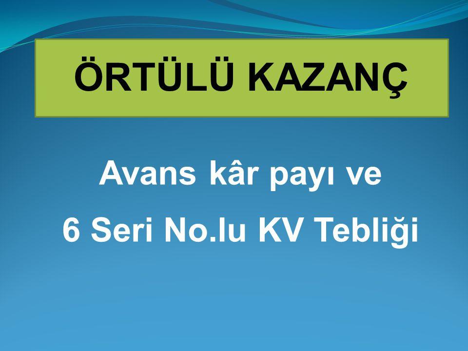 Avans kâr payı ve 6 Seri No.lu KV Tebliği ÖRTÜLÜ KAZANÇ