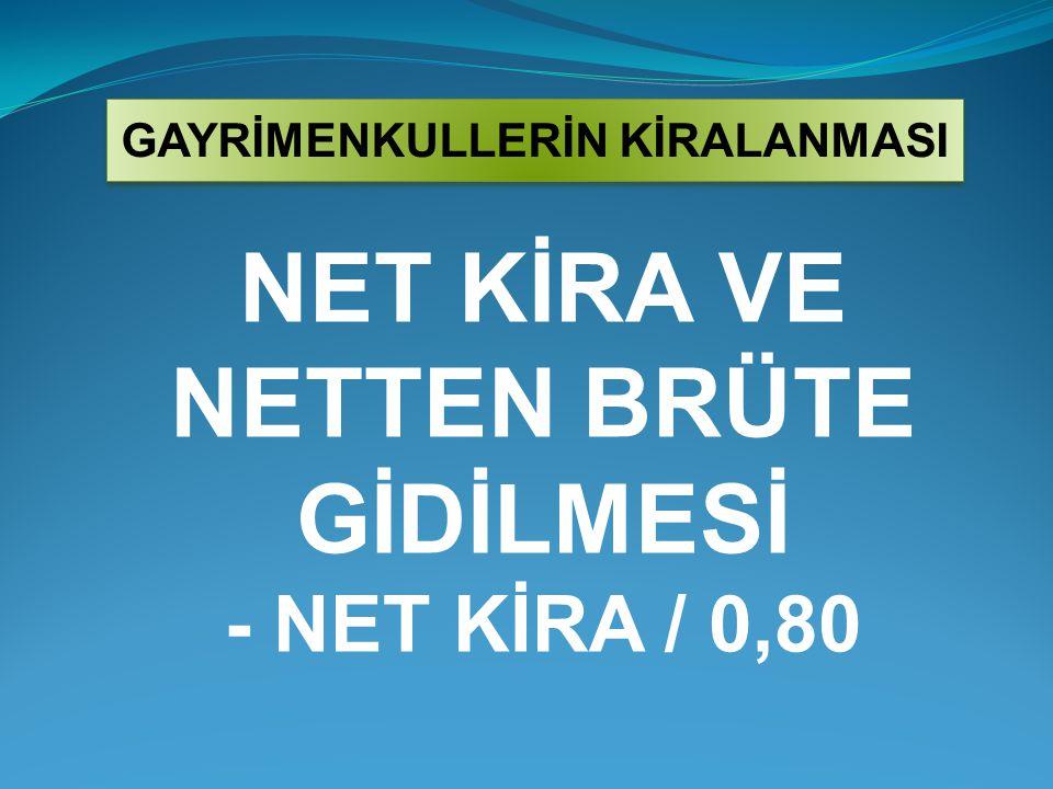 NET KİRA VE NETTEN BRÜTE GİDİLMESİ - NET KİRA / 0,80 GAYRİMENKULLERİN KİRALANMASI