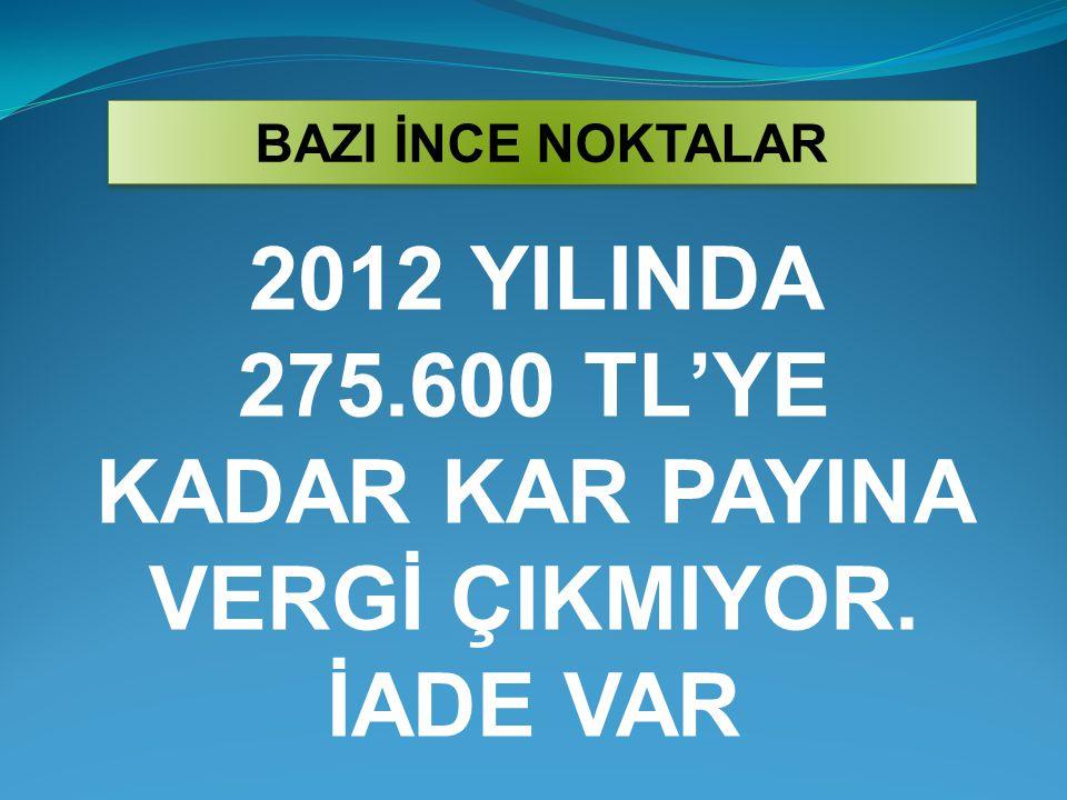 2012 YILINDA 275.600 TL'YE KADAR KAR PAYINA VERGİ ÇIKMIYOR. İADE VAR BAZI İNCE NOKTALAR